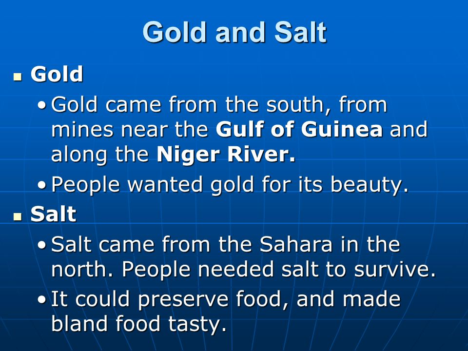 Gold and Salt Gold. Gold came from the south, from mines near the Gulf of Guinea and along the Niger River.
