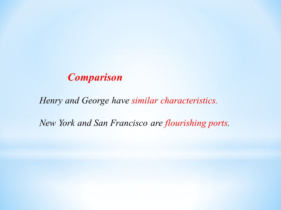 Comparison Henry and George have similar characteristics.