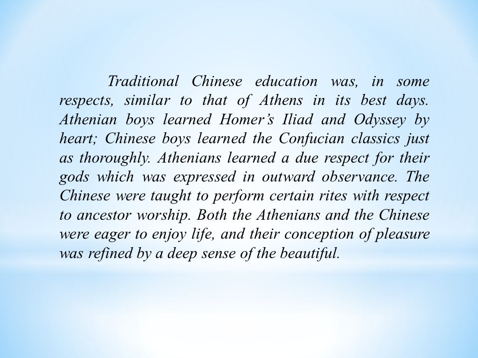 Traditional Chinese education was, in some respects, similar to that of Athens in its best days.