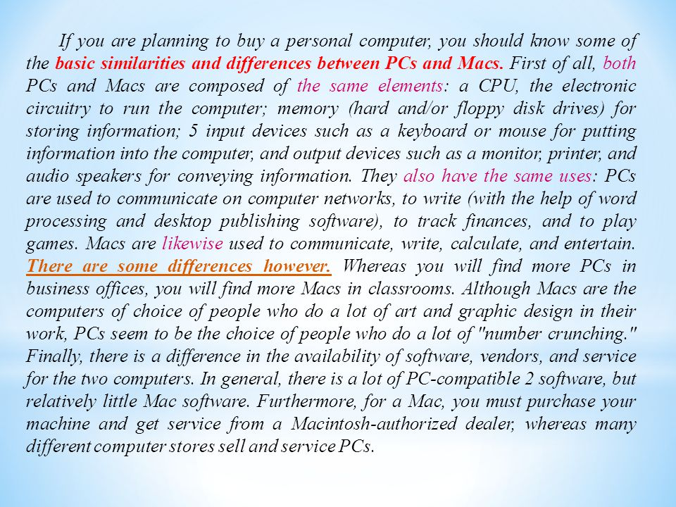 If you are planning to buy a personal computer, you should know some of the basic similarities and differences between PCs and Macs.