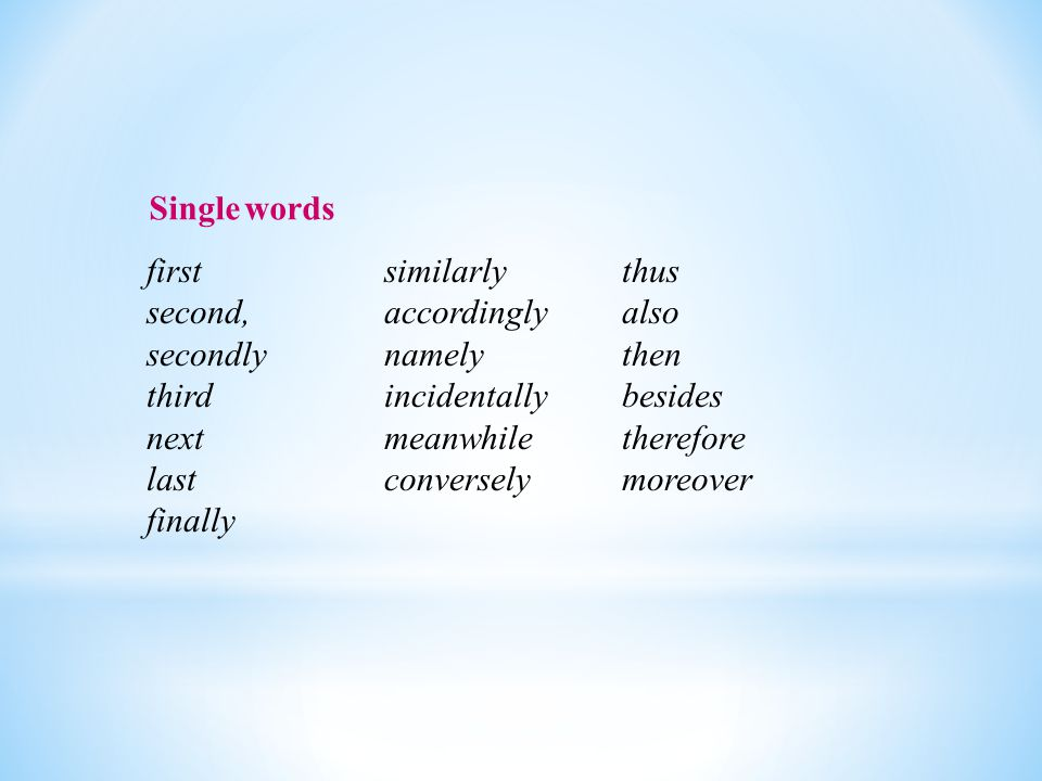 Single words first. second, secondly. third. next. last. finally. similarly. accordingly. namely.