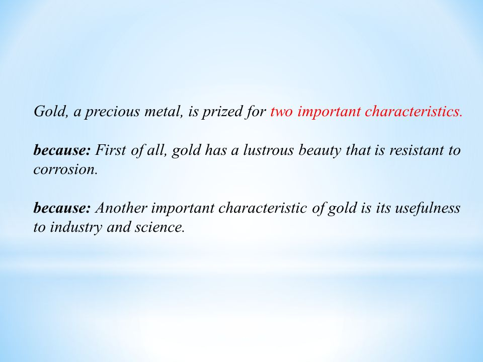 Gold, a precious metal, is prized for two important characteristics.