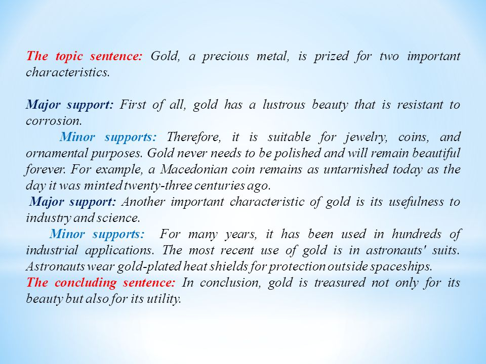 The topic sentence: Gold, a precious metal, is prized for two important characteristics.