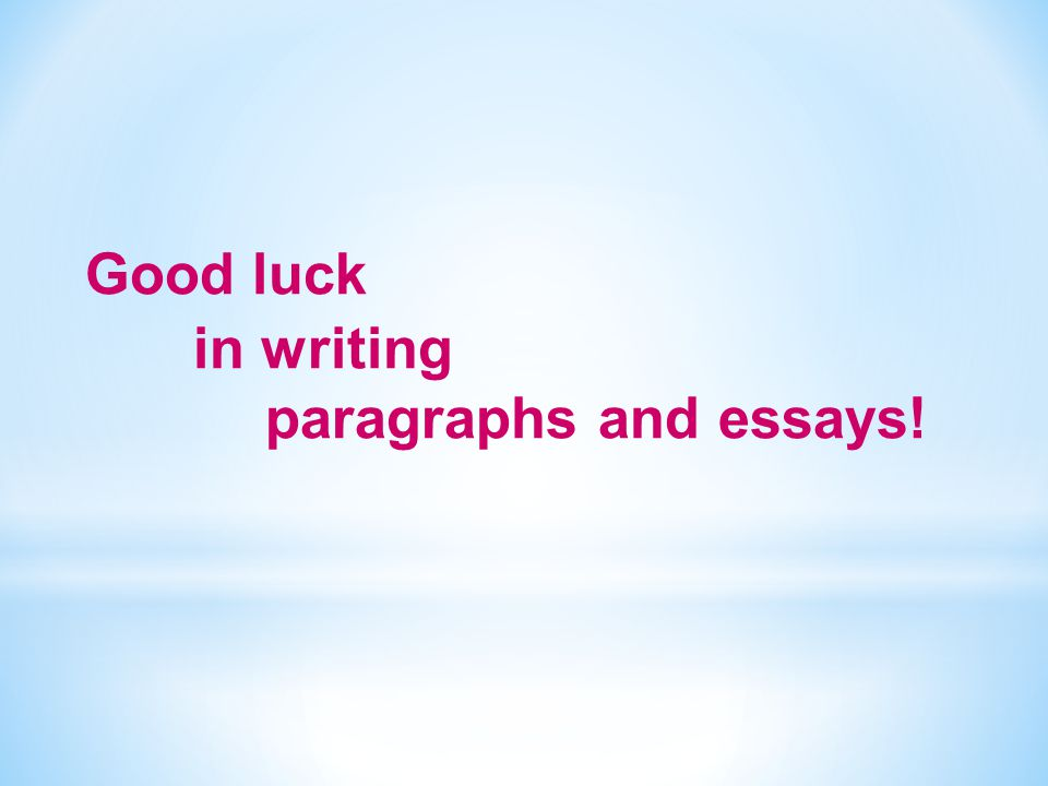 Good luck in writing paragraphs and essays!