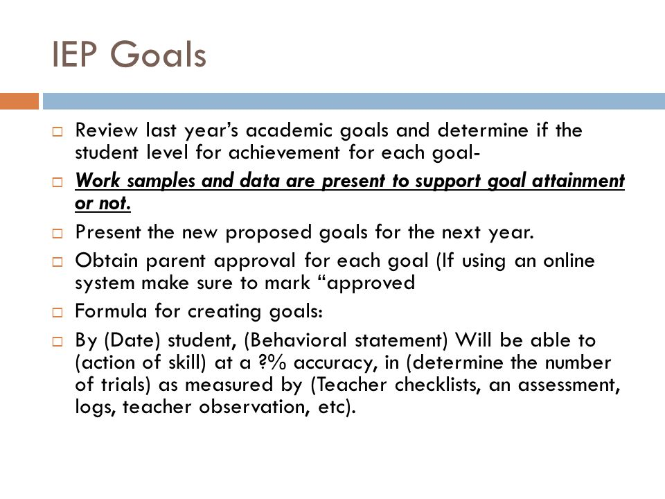 IEP Goals Review last year's academic goals and determine if the student level for achievement for each goal-