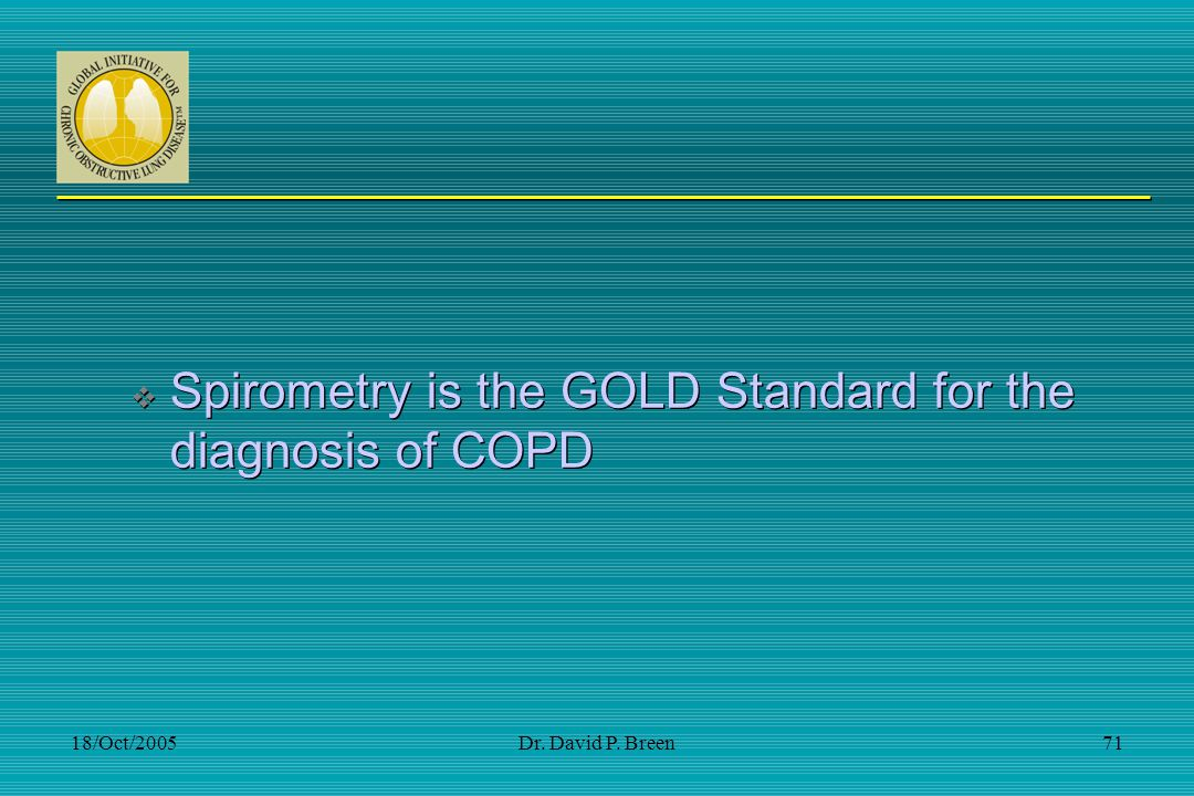 Spirometry is the GOLD Standard for the diagnosis of COPD