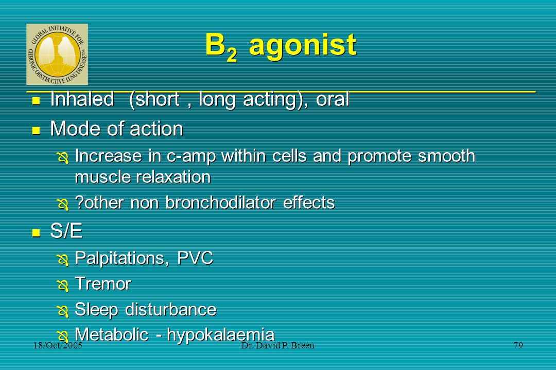 Β2 agonist Inhaled (short , long acting), oral Mode of action S/E