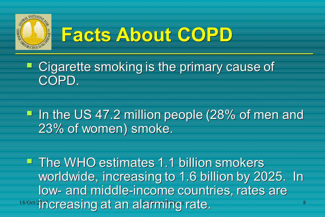 Facts About COPD Cigarette smoking is the primary cause of COPD.