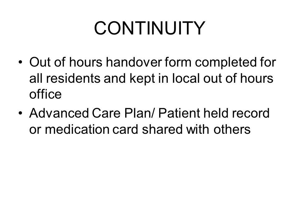 CONTINUITY Out of hours handover form completed for all residents and kept in local out of hours office.