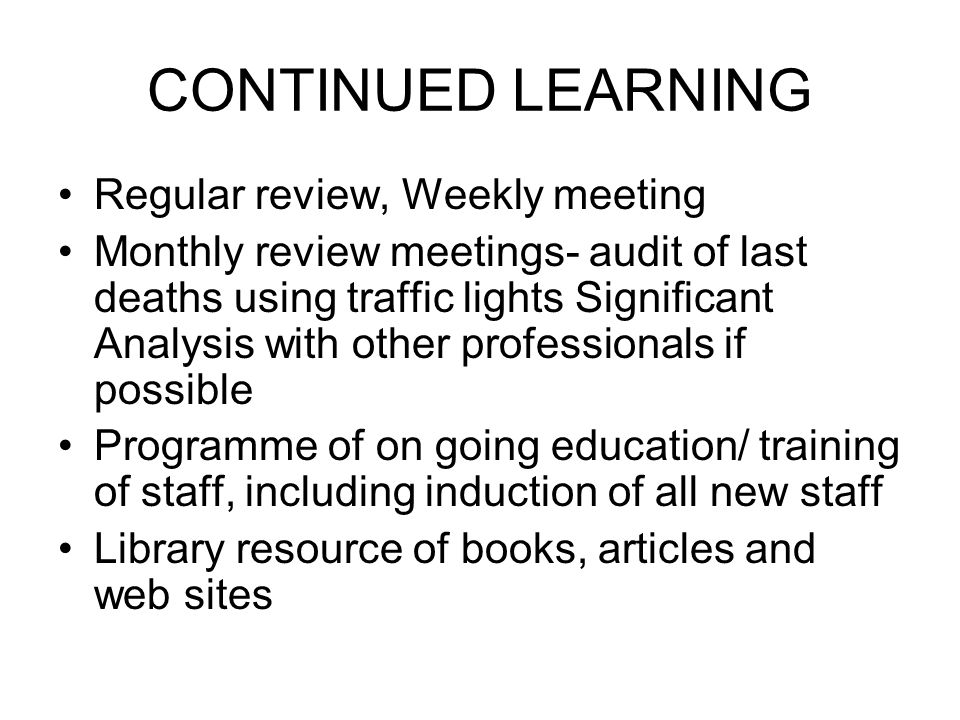 CONTINUED LEARNING Regular review, Weekly meeting