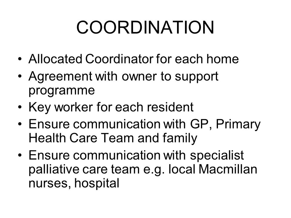 COORDINATION Allocated Coordinator for each home