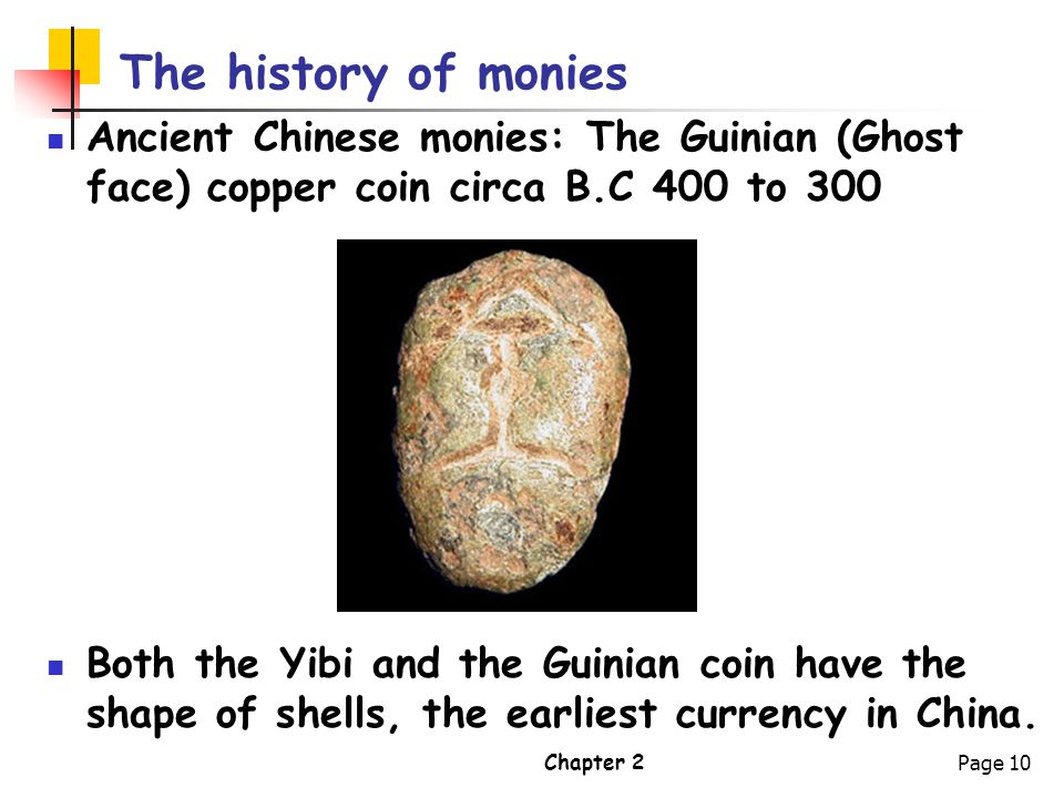 The history of monies Ancient Chinese monies: The Guinian (Ghost face) copper coin circa B.C 400 to 300.