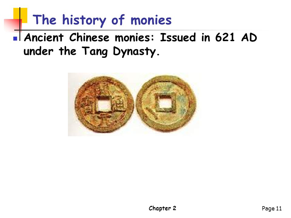 The history of monies Ancient Chinese monies: Issued in 621 AD under the Tang Dynasty. Chapter 2