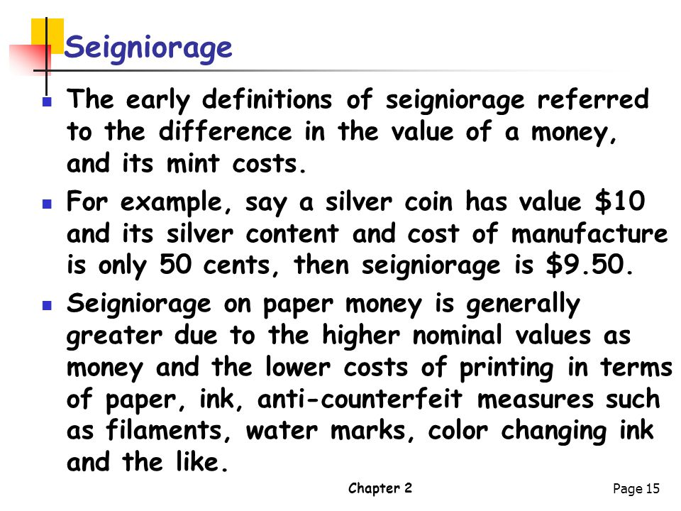 Seigniorage The early definitions of seigniorage referred to the difference in the value of a money, and its mint costs.