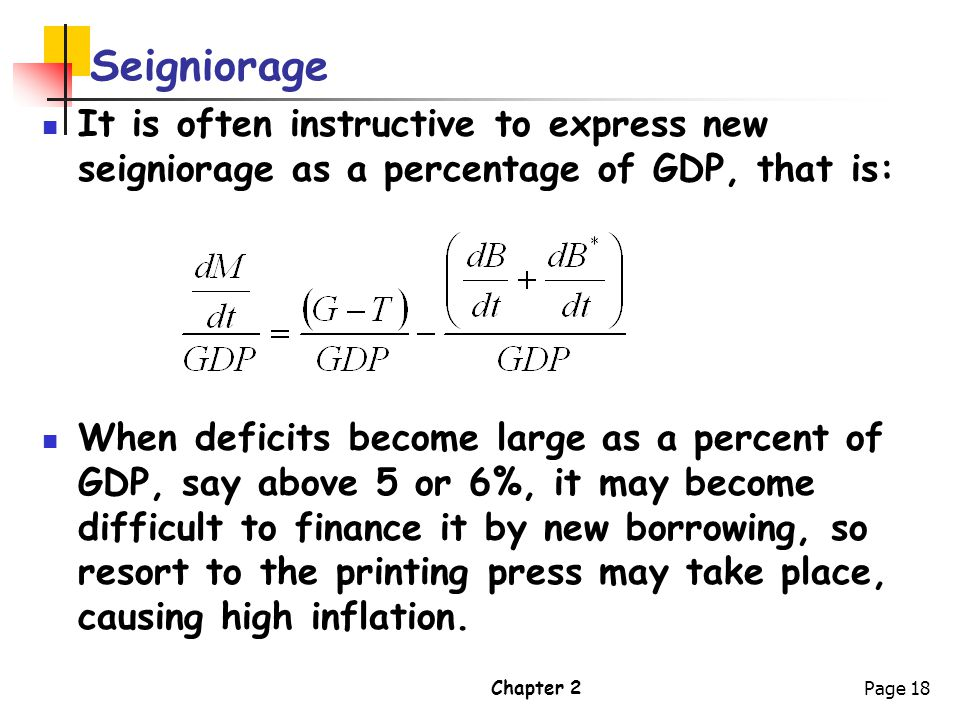 Seigniorage It is often instructive to express new seigniorage as a percentage of GDP, that is: