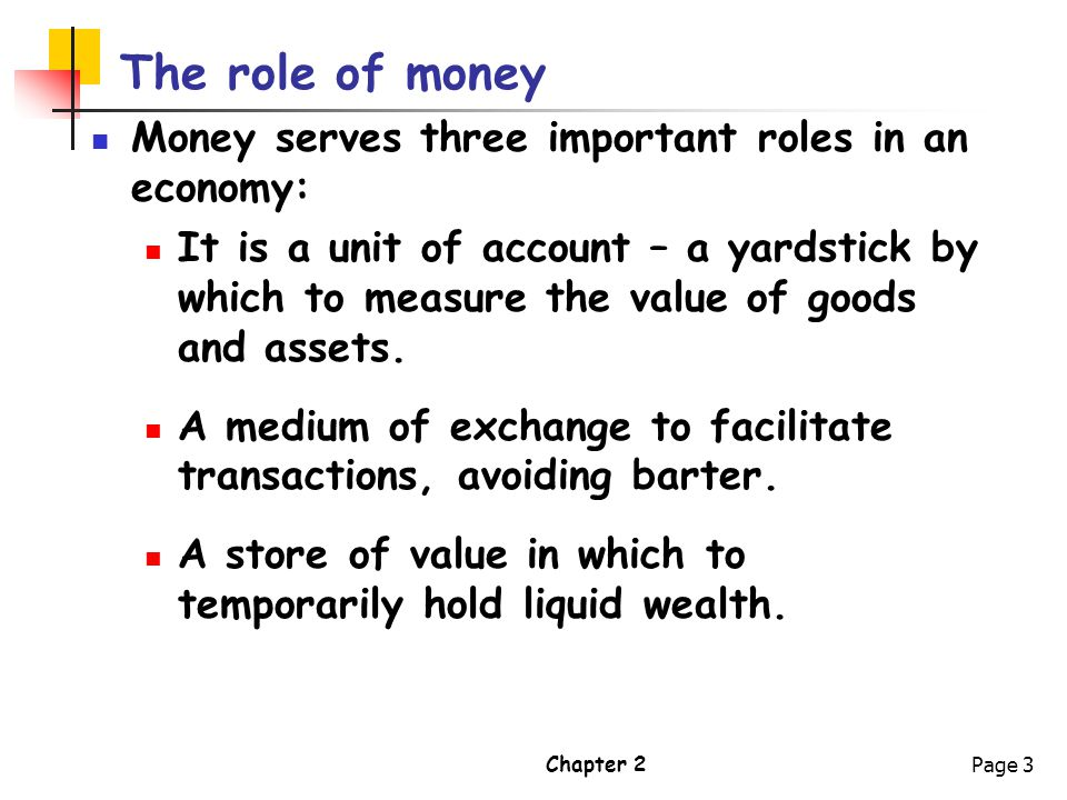 The role of money Money serves three important roles in an economy: