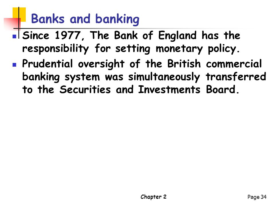 Banks and banking Since 1977, The Bank of England has the responsibility for setting monetary policy.