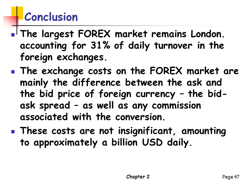 Conclusion The largest FOREX market remains London. accounting for 31% of daily turnover in the foreign exchanges.