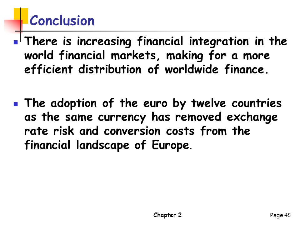 Conclusion There is increasing financial integration in the world financial markets, making for a more efficient distribution of worldwide finance.
