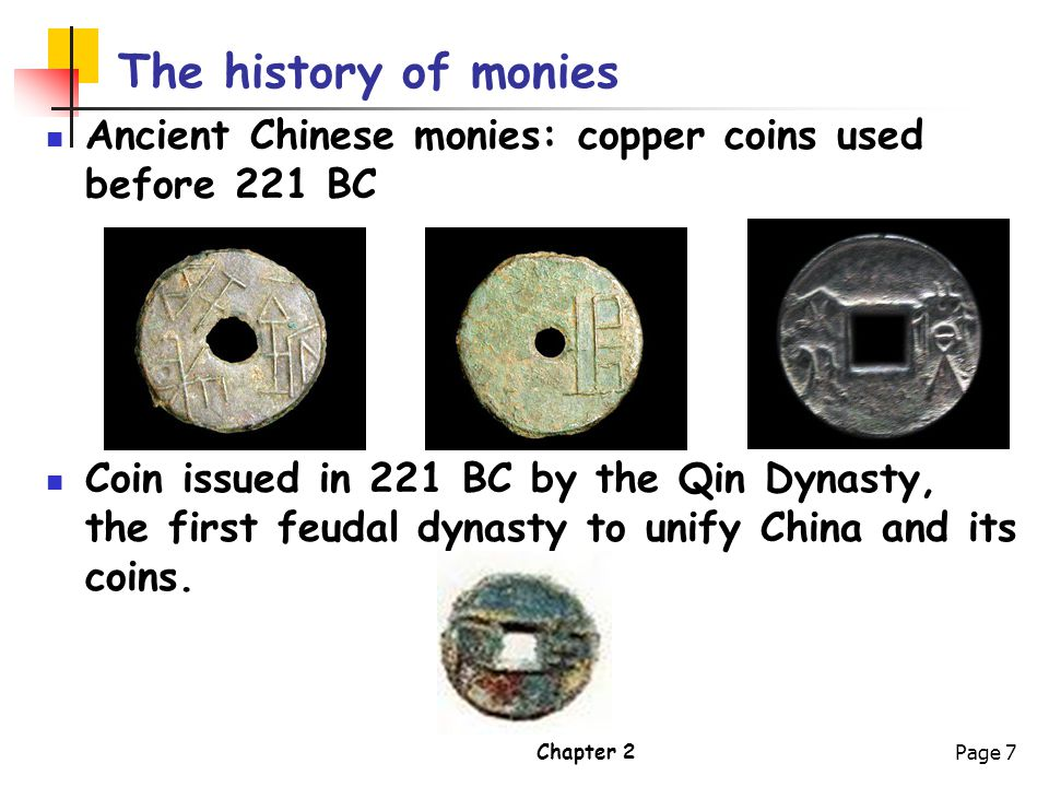 The history of monies Ancient Chinese monies: copper coins used before 221 BC.