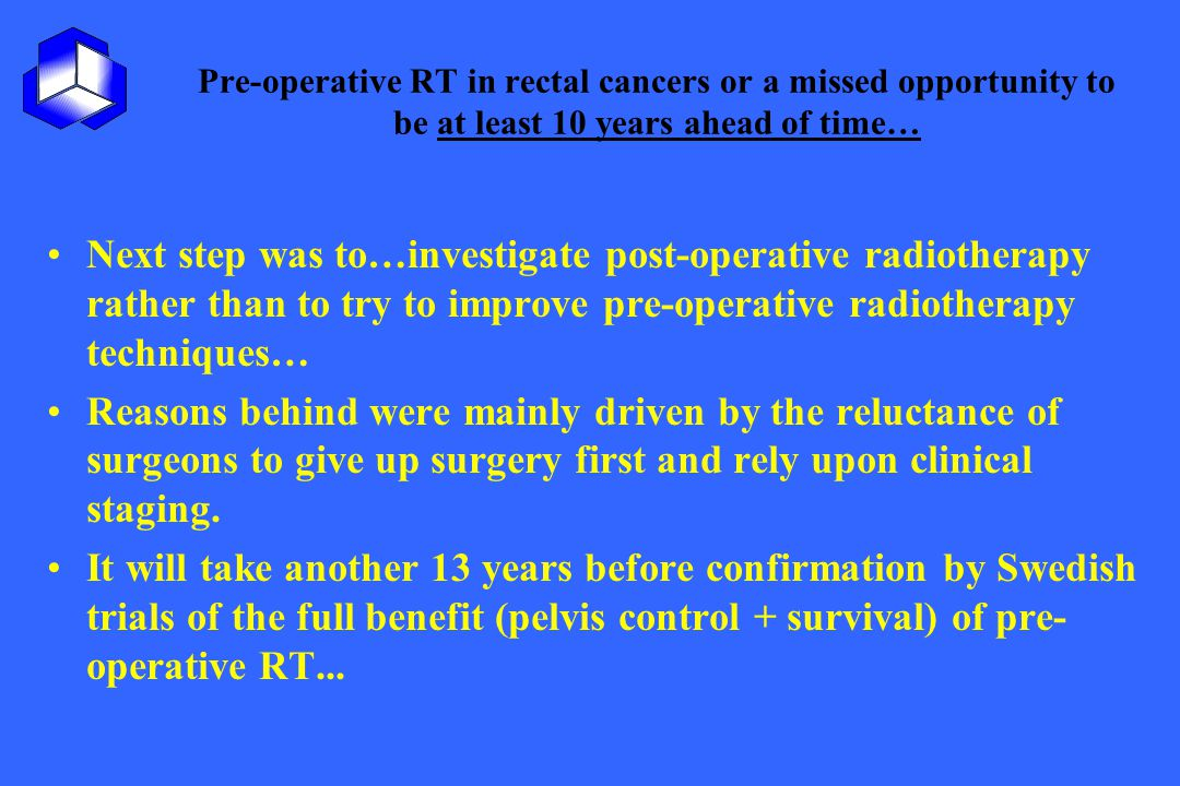 Pre-operative RT in rectal cancers or a missed opportunity to be at least 10 years ahead of time…