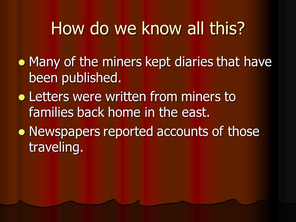 How do we know all this Many of the miners kept diaries that have been published.