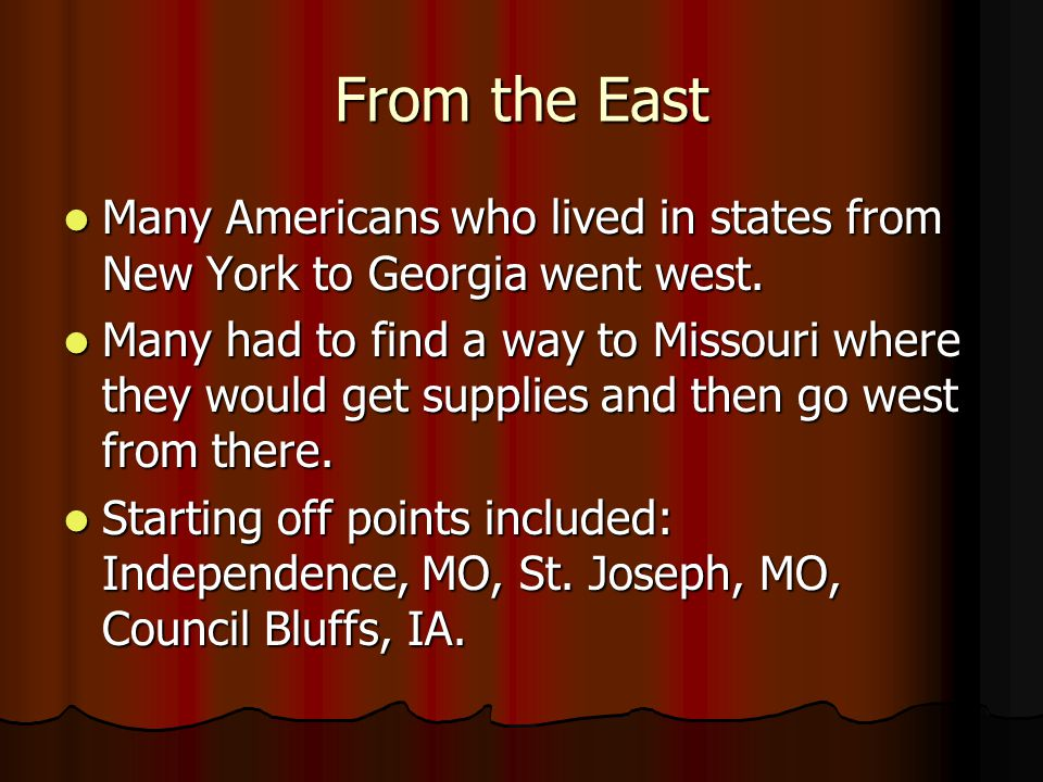 From the East Many Americans who lived in states from New York to Georgia went west.