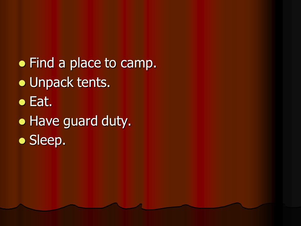 Find a place to camp. Unpack tents. Eat. Have guard duty. Sleep.