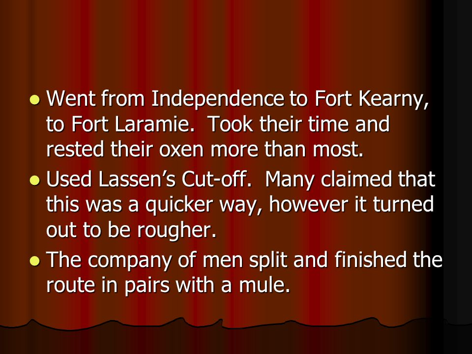 Went from Independence to Fort Kearny, to Fort Laramie