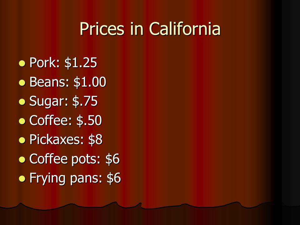 Prices in California Pork: $1.25 Beans: $1.00 Sugar: $.75 Coffee: $.50