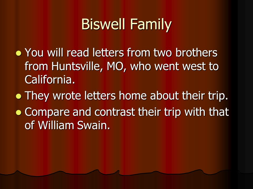 Biswell Family You will read letters from two brothers from Huntsville, MO, who went west to California.