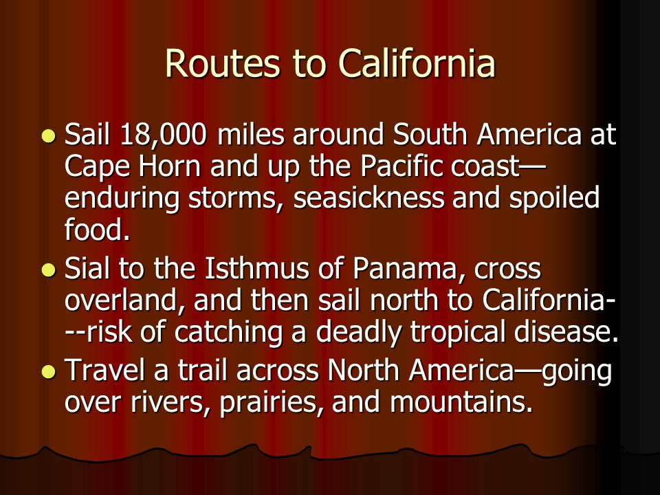 Routes to California Sail 18,000 miles around South America at Cape Horn and up the Pacific coast—enduring storms, seasickness and spoiled food.