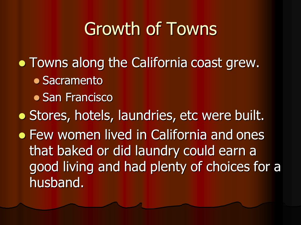 Growth of Towns Towns along the California coast grew.