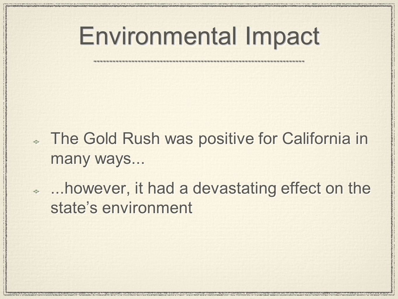 Environmental Impact The Gold Rush was positive for California in many ways...