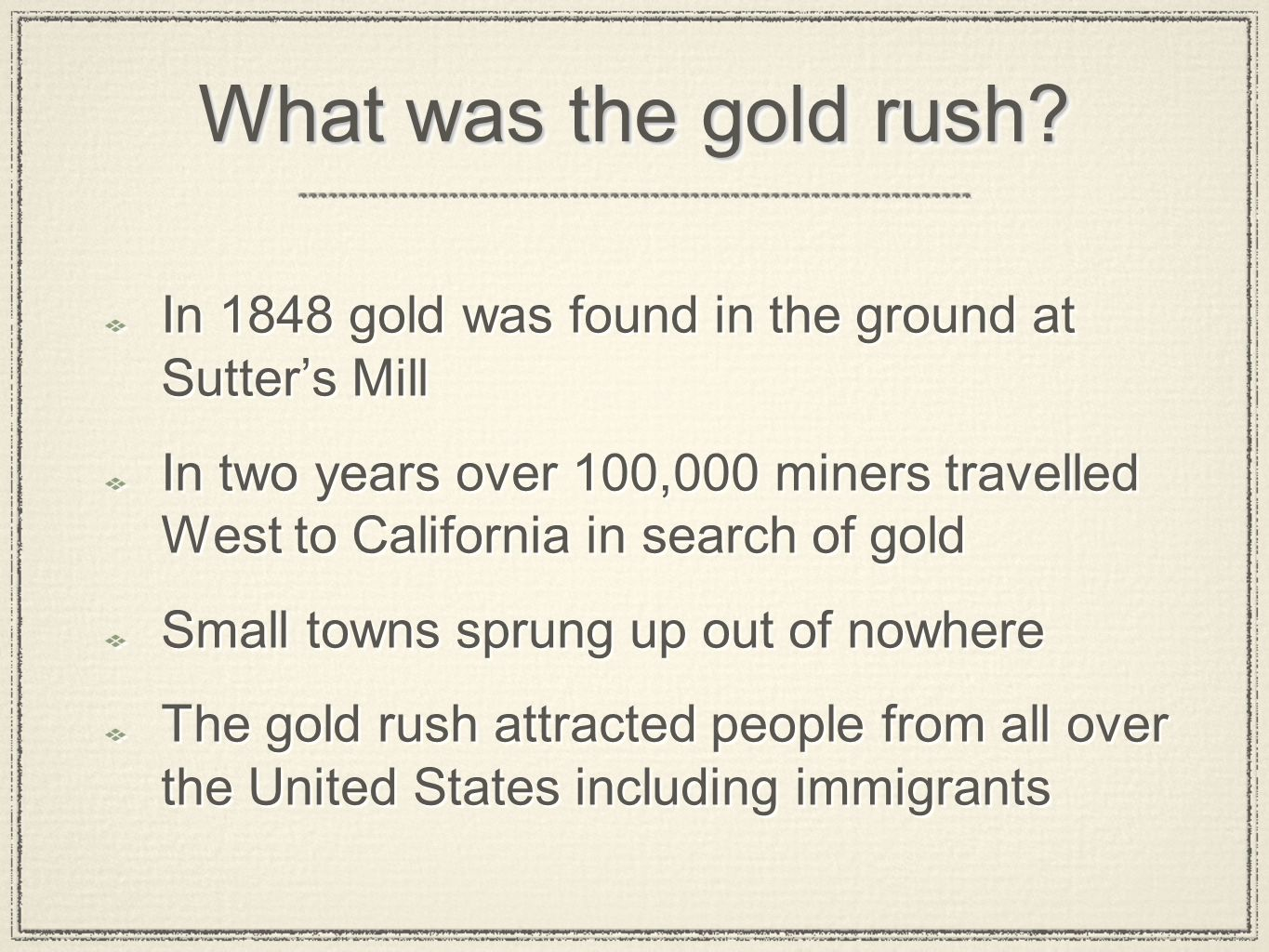 What was the gold rush In 1848 gold was found in the ground at Sutter's Mill.