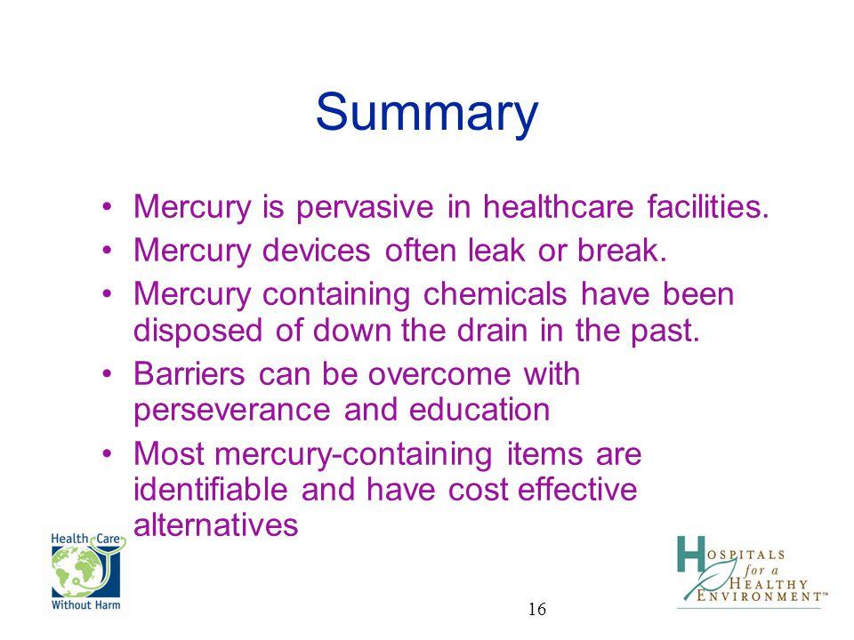 Summary Mercury is pervasive in healthcare facilities.