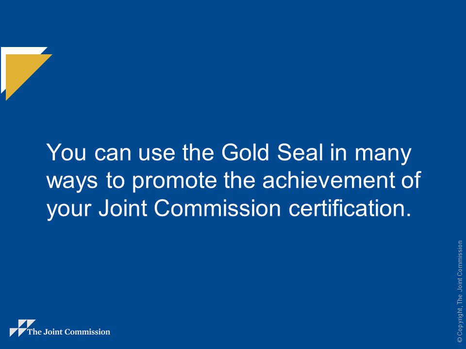 You can use the Gold Seal in many ways to promote the achievement of your Joint Commission certification.