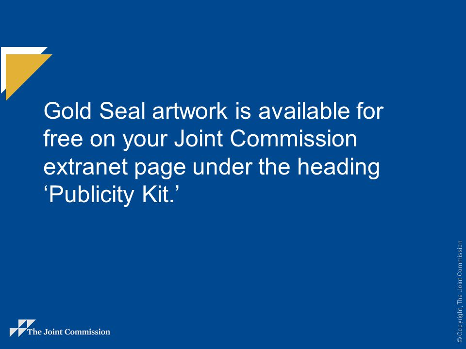 Gold Seal artwork is available for free on your Joint Commission extranet page under the heading 'Publicity Kit.'