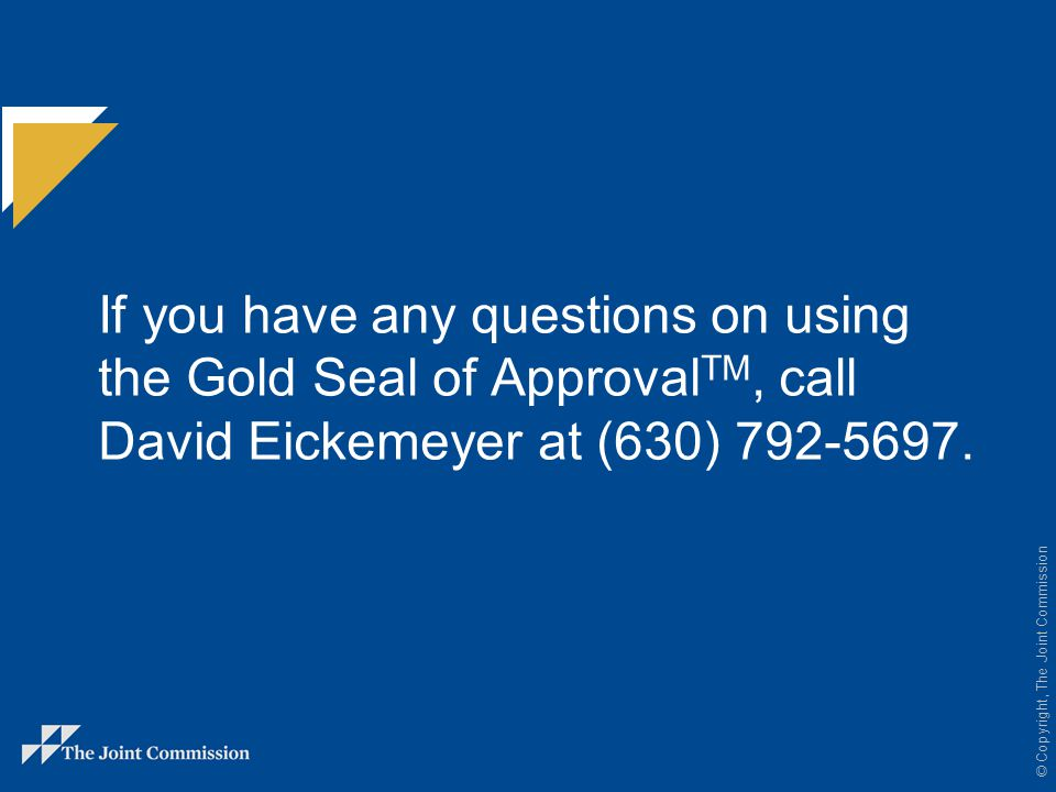 If you have any questions on using the Gold Seal of ApprovalTM, call David Eickemeyer at (630) 792-5697.