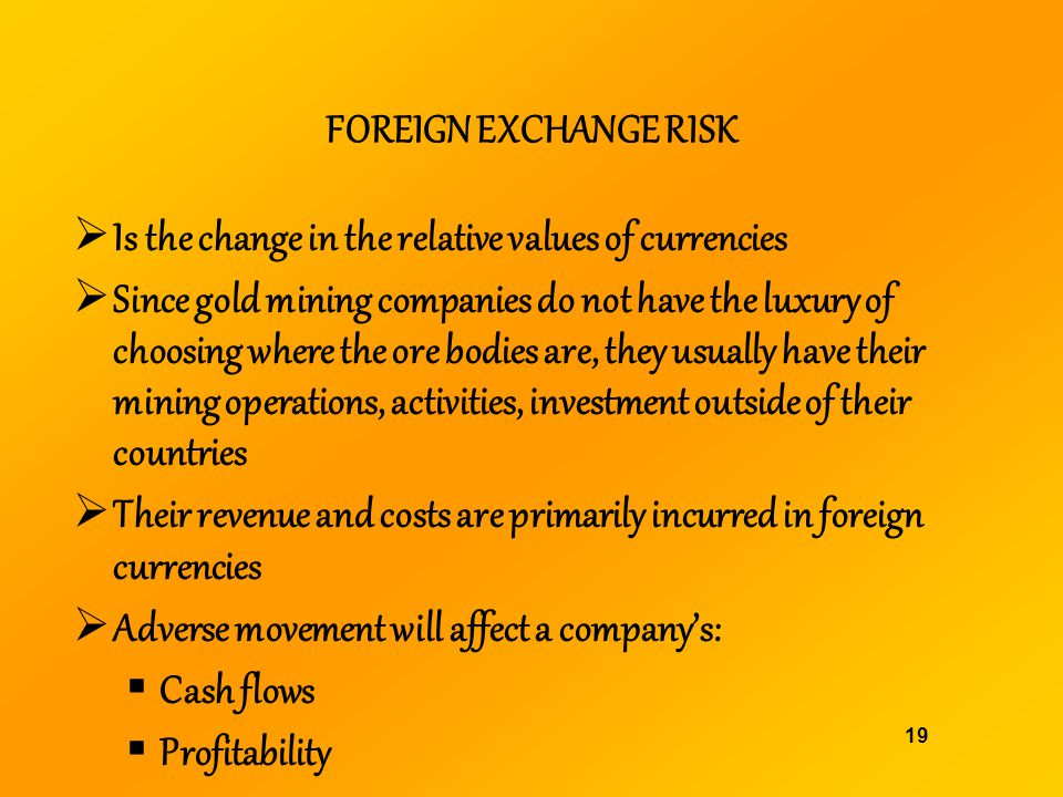 FOREIGN EXCHANGE RISK Is the change in the relative values of currencies.