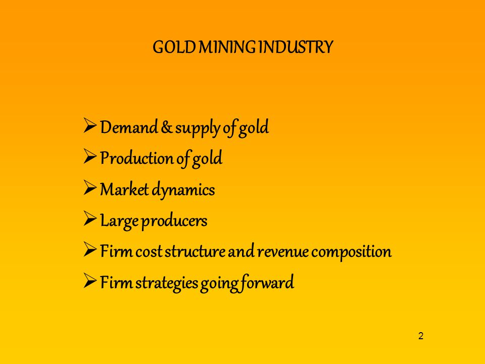 GOLD MINING INDUSTRY Demand & supply of gold. Production of gold. Market dynamics. Large producers.