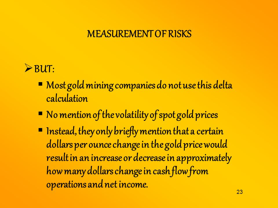 MEASUREMENT OF RISKS BUT: Most gold mining companies do not use this delta calculation. No mention of the volatility of spot gold prices.