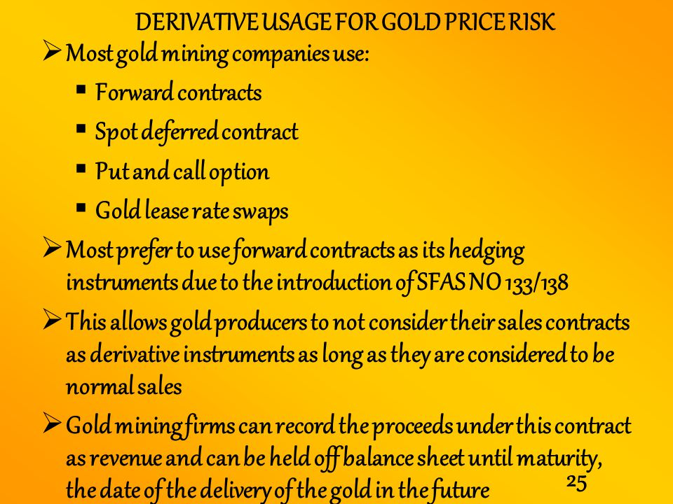 DERIVATIVE USAGE FOR GOLD PRICE RISK
