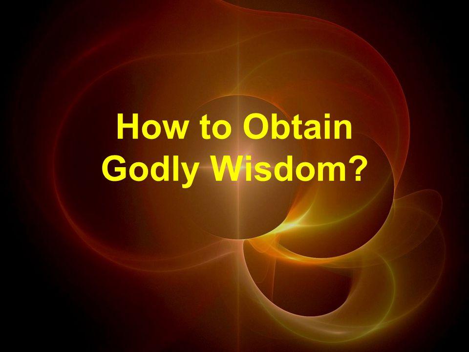 How to Obtain Godly Wisdom