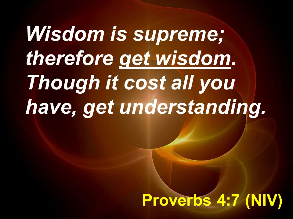 Wisdom is supreme; therefore get wisdom