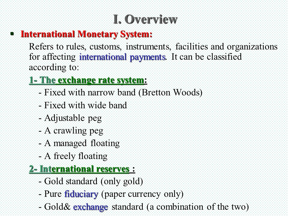 I. Overview International Monetary System: