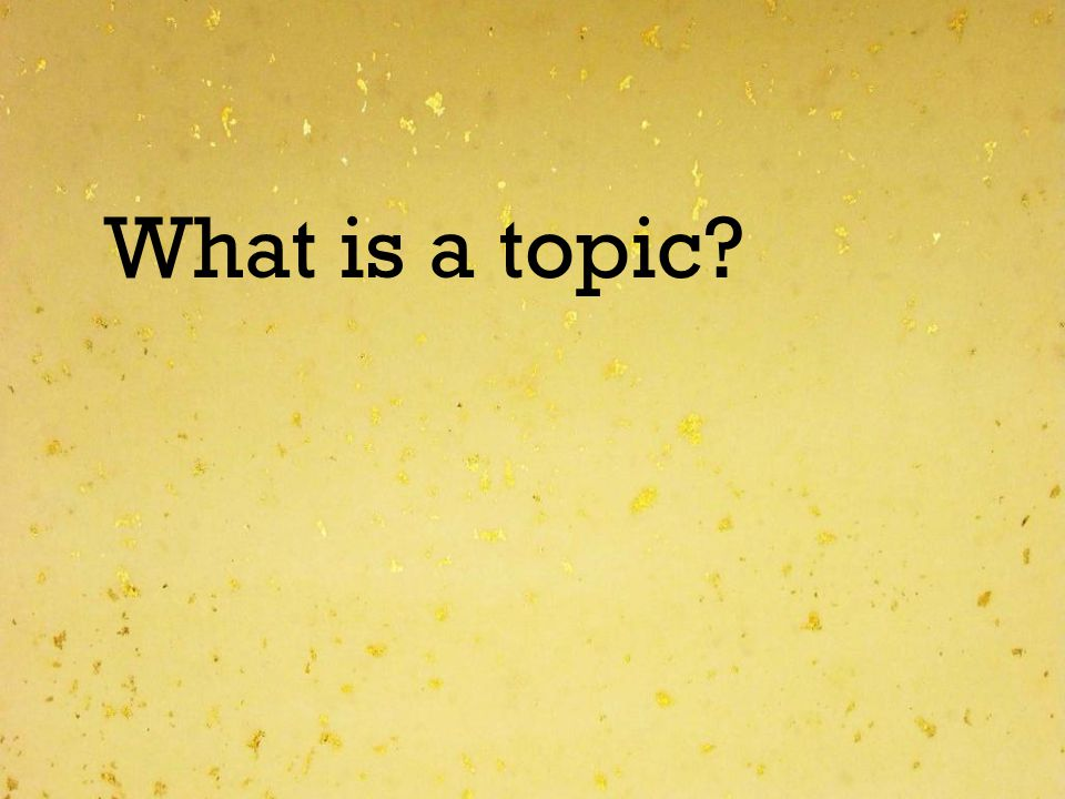 What is a topic