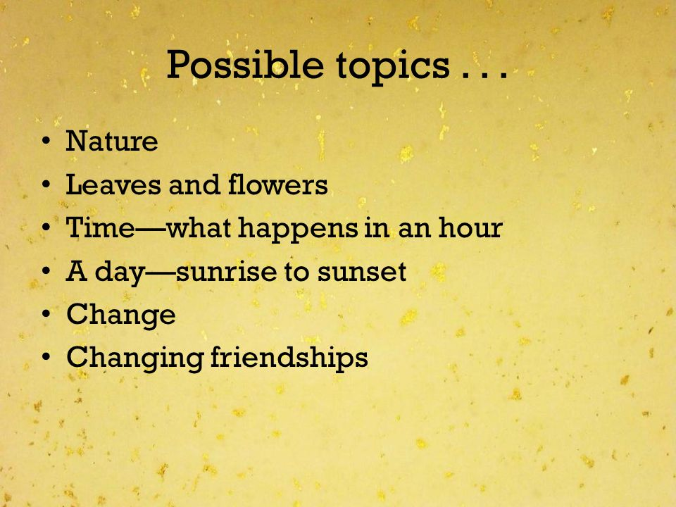 Possible topics . . . Nature Leaves and flowers
