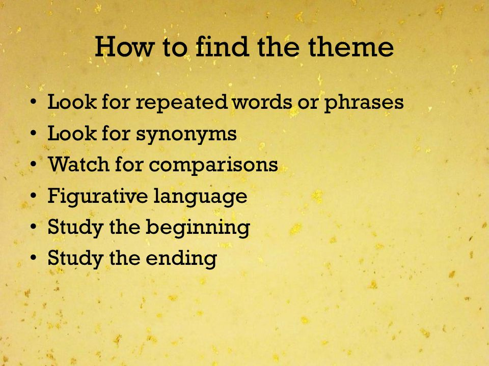 How to find the theme Look for repeated words or phrases