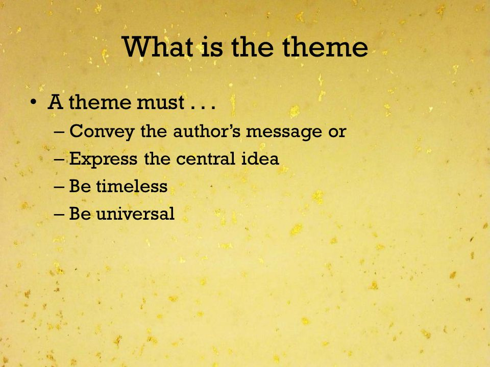 What is the theme A theme must . . . Convey the author's message or